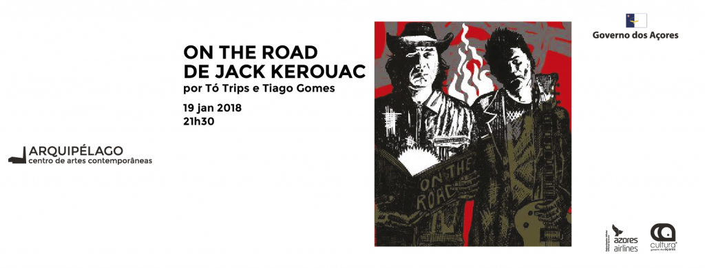 ON THE ROAD </br>  de Jack Kerouac </br> Por Tó Trips e </br> Tiago Gomes
